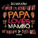 DJ Maxim - Papa Loves Mambo (Nick Corline Remix)