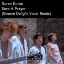 Duran Duran - Save a Prayer (Groove Delight Vocal Remix)