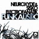 Neuroxyde, Sisko Electrofanatik - Funkalistic (Original Mix)