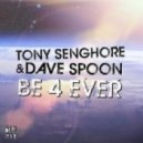 Tony Senghore, Dave Spoon - Be 4 Ever (Tony Senghore Remix)