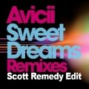 Avicii - Sweet Dreams (Cazette Mix) (Scott Remedy Edit)