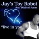 Jay's Toy Robot Ft. Biblical Jones - Live In You (Original Mix)