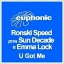 Ronski Speed pres Sun Decade ft  Emma Lock -  U Got Me (Tritonal Club mix)