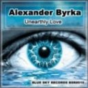 Alexander Byrka - Unearthly Love (Alexey Sorokin Remix)