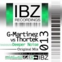 G-Martinez Vs. Thortek - Deeper Noise (Original Mix)
