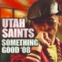 Utah Saints - Something Good \'08  (Warren Clarke Remix)