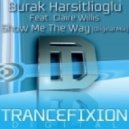 Burak Harsitlioglu feat. Claire Willis - Show Me The Way (Original Mix)