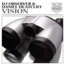 DJ Observer & Daniel Heatcliff feat. Madeleine Rison - Vision (Original Mix)