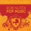 Rob Nutek  - Pop Music (Shush Remix)
