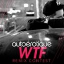 Autoerotique - WTF (WHOA Remix)