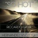 Riccardo Gava & Hernandez & DJTyo - So Hot (Original Mix)