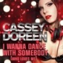 Cassey Doreen - I Wanna Dance With Somebody (Who Loves Me) (Extended Mix)