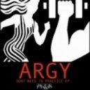 Argy - Don't Need To Practice (Original)
