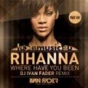 Rihanna - Where Have You Been (DJ Ivan Fader Remix)