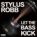 Stylus Robb - Let The Bass Kick (Stylus Robb Mix)