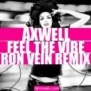 Axwell - Feel The Vibe (Ron Vein Remix)