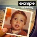Example - Say Nothing (Produced by Dirty South)