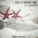 Joy Kitikonti - Do U Want Me (Original Mix)