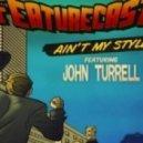 Featurecast, John Turrell - Ain't My Style (Original Mix)