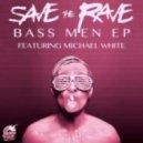 Save the Rave - Bass Men (Michael White Remix)