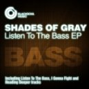 Shades Of Gray - Listen To The Bass (Original Mix)