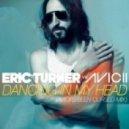 Eric Turner - Dancing In My Head (Avicii's Been Cursed Remix)
