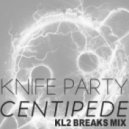 Knife Party - Centipede (KL2 Breaks Mix)