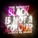 Black Is Not A Colour  -  The Sheriff (Andy's iLL Remix)
