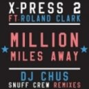 Roland Clark, X-Press 2 - Million MIles Away feat. Roland Clark (Snuff Crew Remix)
