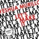 Yeshua Murillo - Lets Make It (Original Mix)