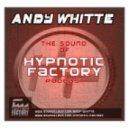 Andy Whitte - The Sound Of Hypnotic Factory podcast July 2o12