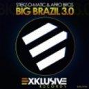 Stiekz-O-Matic & Afro Bros - Big Brazil 3.0 (Original Mix)