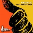 Pete K - That Pretty Face