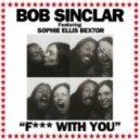 Bob Sinclar feat. Sophie Ellis Bextor & Gilbere Forte  - Fuck With You (Gianni Kosta Remix)