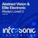Abstract Vision, Elite Electronic - Always Loved U (Original Mix)