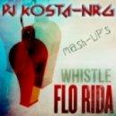 FloRida - Whistle (DJ Kosta-Energy Mash Up)