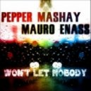 Pepper MaShay, Mauro Enass - Won't Let Nobody (Original Mix)