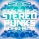 Breaking News - Stereo Punks [Dj Viro Don't be mad Remix]