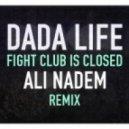 Dada Life - Fight Club Is Closed (Ali Nadem Remix)