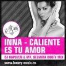Inna - Caliente Es Tu Amor (DJ Kapuzen & Mr. Deemma Complextro Booty Mix))