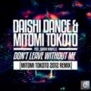 Mitomi Tokoto, Daishi Dance, Sarah Howells - Don't Leave Without Me (Mitomi Tokoto 2012 Remix)
