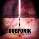 Dubfonik - Lush Stranger (Original Mix)