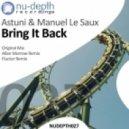 Astuni & Manuel Le Saux - Bring It Back (Original Mix)