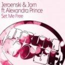 Jeroenski & Jorn, Alexandra Prince - Set Me Free (Jaimy Remix)
