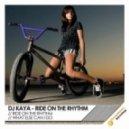 DJ Kaya - Ride On The Rhythm (Original Mix)
