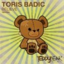 Toris Badic - Believe (Original Mix)