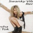 Kesha - Tik Tok (Swanky Vibes Remix)
