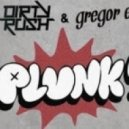 Dirty Rush & Gregor Es - Plunk
