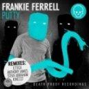 Frankie Ferrell - Putty  (Ettica Remix)