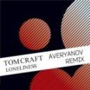 Tomcraft - Loneliness (Averyanov Radio Remix)